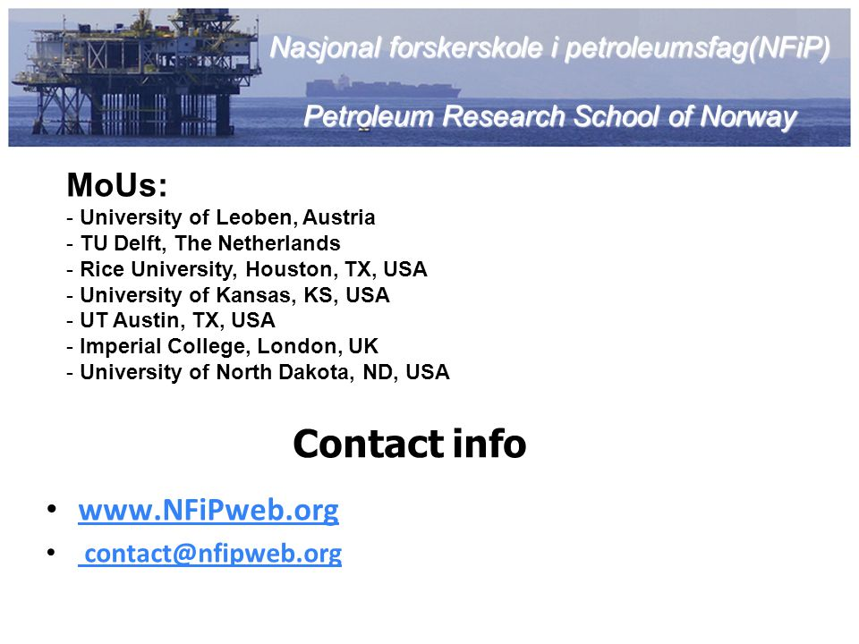 Contact info www.NFiPweb.org contact@nfipweb.org Nasjonal forskerskole i petroleumsfag(NFiP) Petroleum Research School of Norway MoUs: - University of