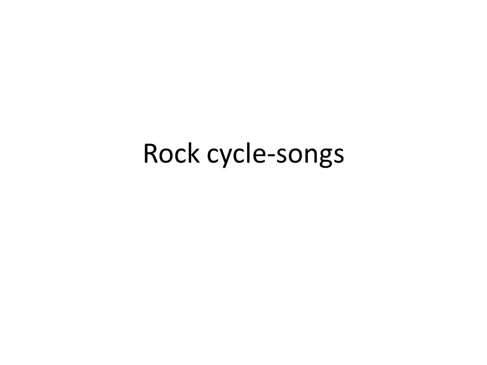 Rock cycle-songs