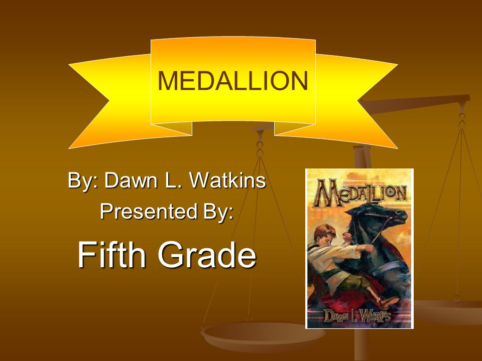 By: Dawn L. Watkins Presented By: Fifth Grade MEDALLION