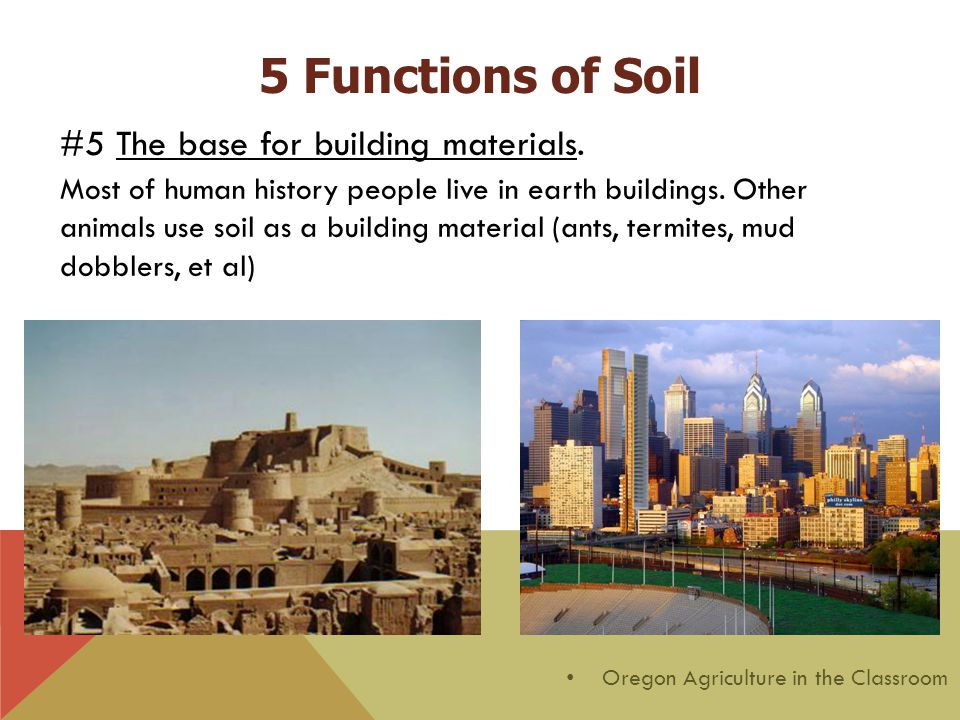 #5 The base for building materials. Most of human history people live in earth buildings.