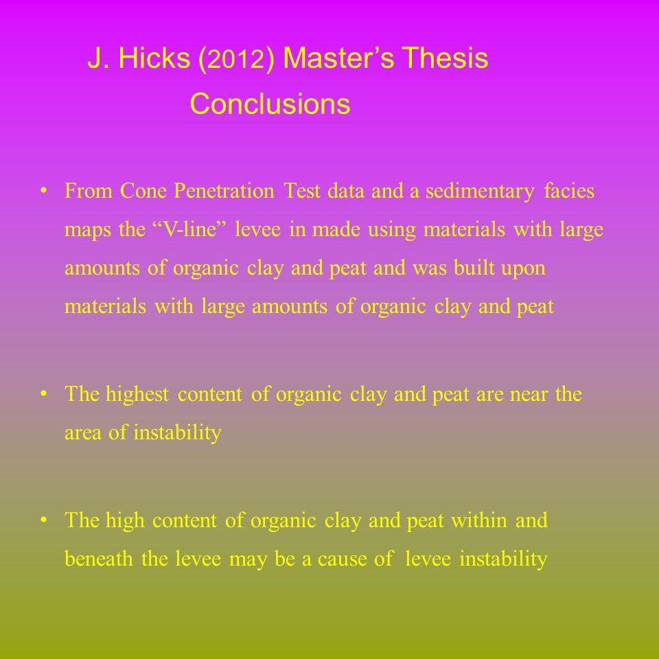 "J. Hicks ( 2012 ) Master's Thesis Conclusions From Cone Penetration Test data and a sedimentary facies maps the ""V-line"" levee in made using materials"