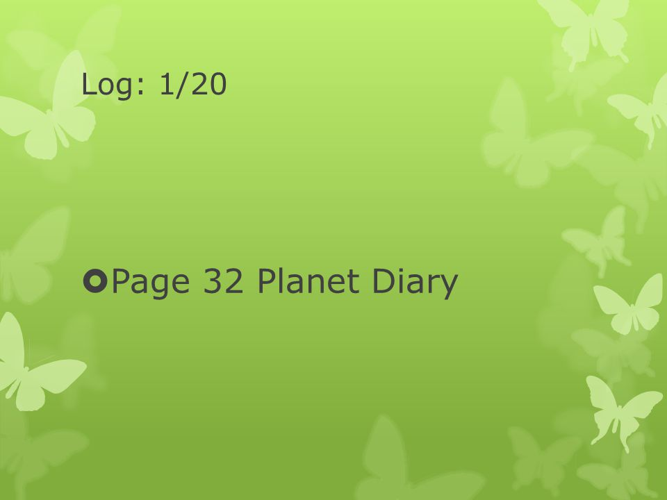 Log: 1/20  Page 32 Planet Diary