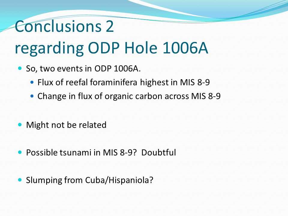 Conclusions 2 regarding ODP Hole 1006A So, two events in ODP 1006A.