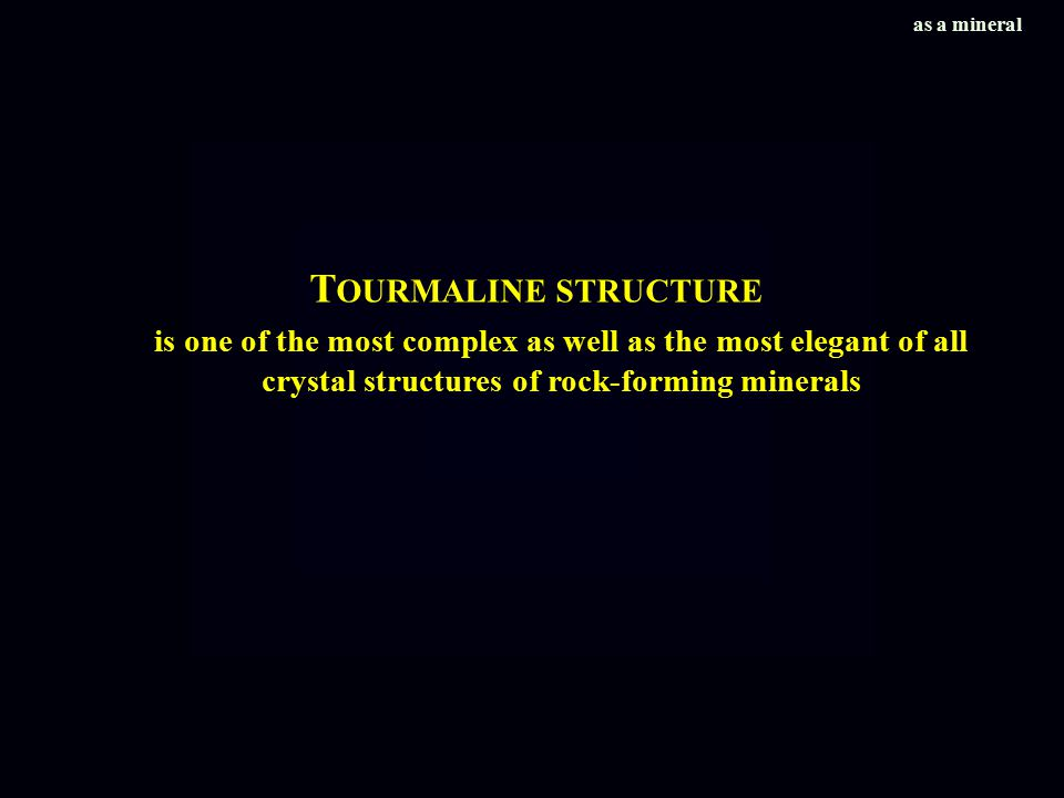 T OURMALINE STRUCTURE is one of the most complex as well as the most elegant of all crystal structures of rock-forming minerals as a mineral
