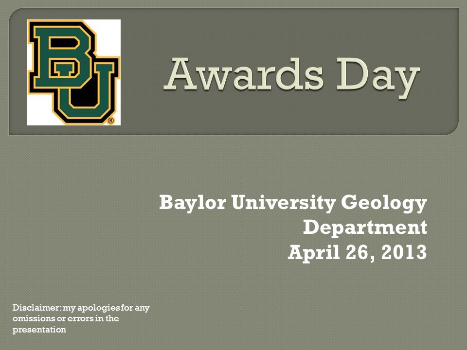 Baylor University Geology Department April 26, 2013 Disclaimer: my apologies for any omissions or errors in the presentation
