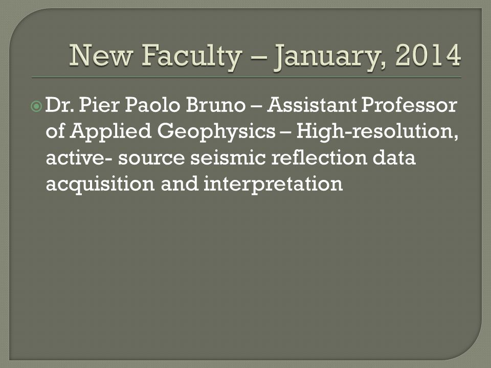  Dr. Pier Paolo Bruno – Assistant Professor of Applied Geophysics – High-resolution, active- source seismic reflection data acquisition and interpret