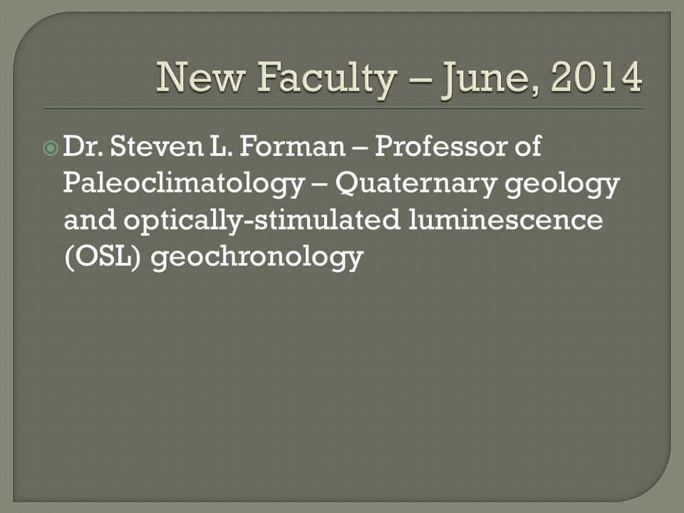  Dr. Steven L. Forman – Professor of Paleoclimatology – Quaternary geology and optically-stimulated luminescence (OSL) geochronology