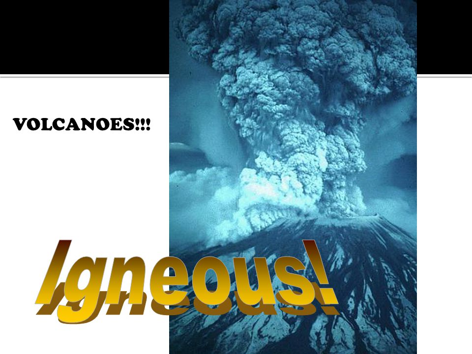  Igneous rock begins as magma.  Magma can form: ▪ When rock is heated ▪ When pressure is released ▪ When rock changes composition  Magma freezes be