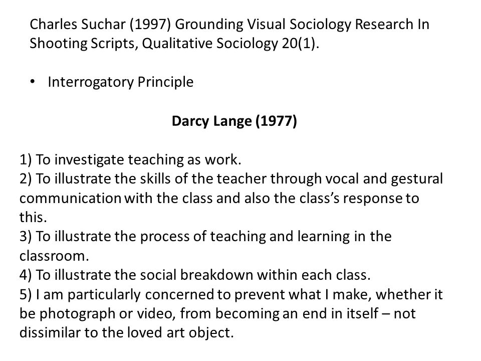 Darcy Lange (1977) 1) To investigate teaching as work. 2) To illustrate the skills of the teacher through vocal and gestural communication with the cl