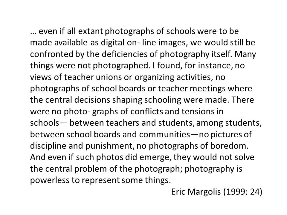 … even if all extant photographs of schools were to be made available as digital on- line images, we would still be confronted by the deficiencies of photography itself.