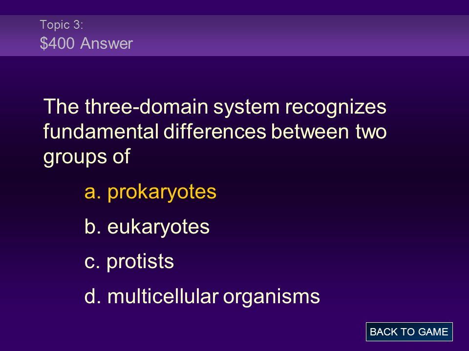 Topic 3: $400 Answer The three-domain system recognizes fundamental differences between two groups of a. prokaryotes b. eukaryotes c. protists d. mult