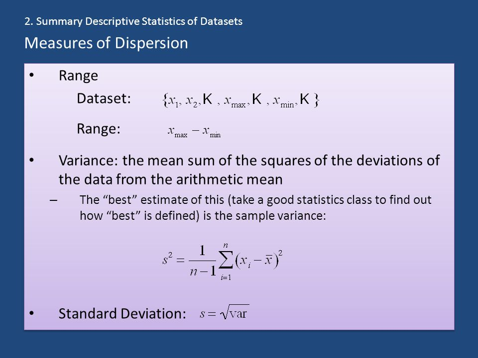 "Measures of Dispersion Range Dataset: Range: Variance: the mean sum of the squares of the deviations of the data from the arithmetic mean – The ""best"""