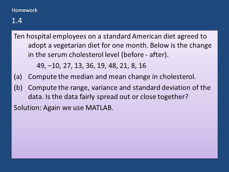 1.4 Ten hospital employees on a standard American diet agreed to adopt a vegetarian diet for one month.
