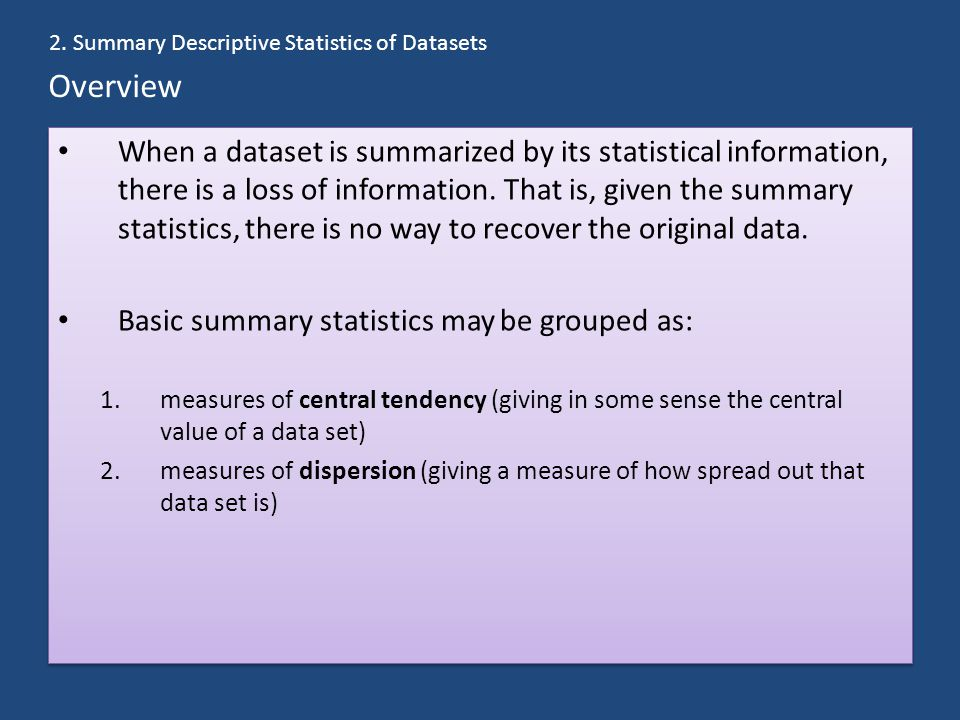 Overview When a dataset is summarized by its statistical information, there is a loss of information. That is, given the summary statistics, there is
