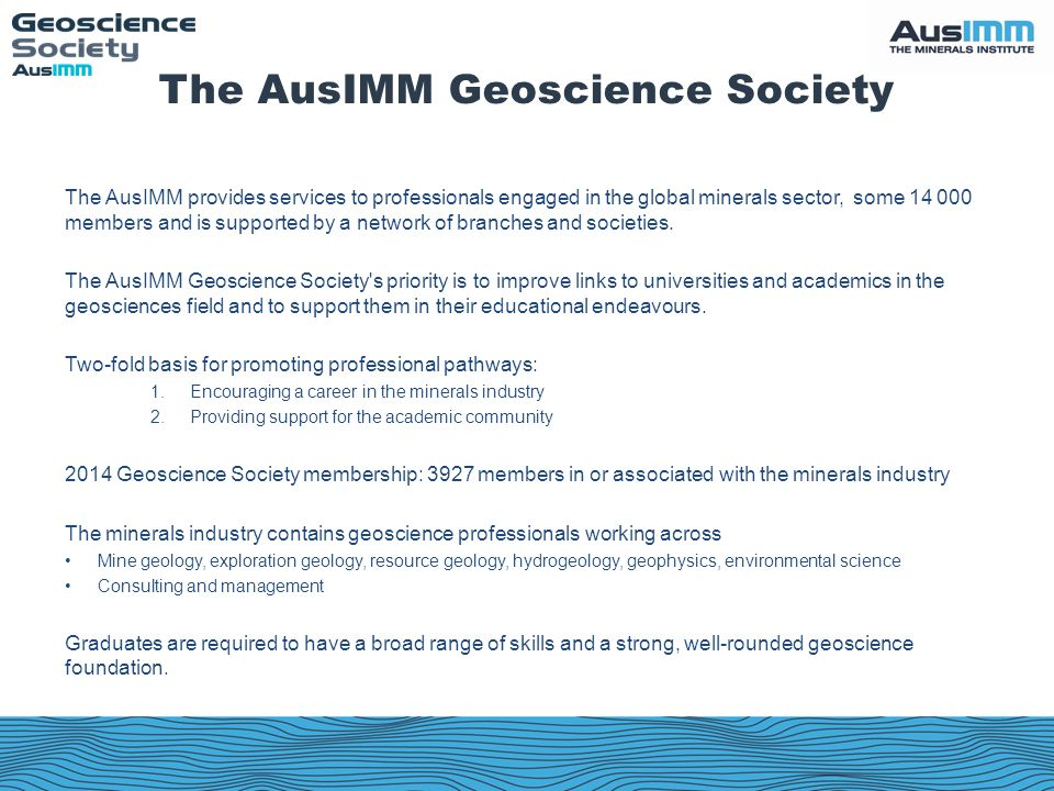 The AusIMM provides services to professionals engaged in the global minerals sector, some 14 000 members and is supported by a network of branches and societies.