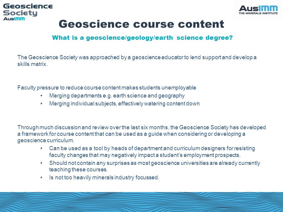 The Geoscience Society was approached by a geoscience educator to lend support and develop a skills matrix. Faculty pressure to reduce course content