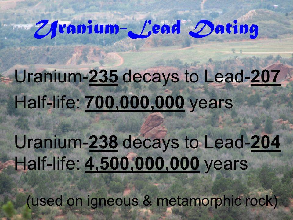 Potassium- Argon Dating Potassium-40 decays to Argon-40. Potassium-40 has a half-life of 1,300,000,000 years. (used on igneous & metamorphic rock)