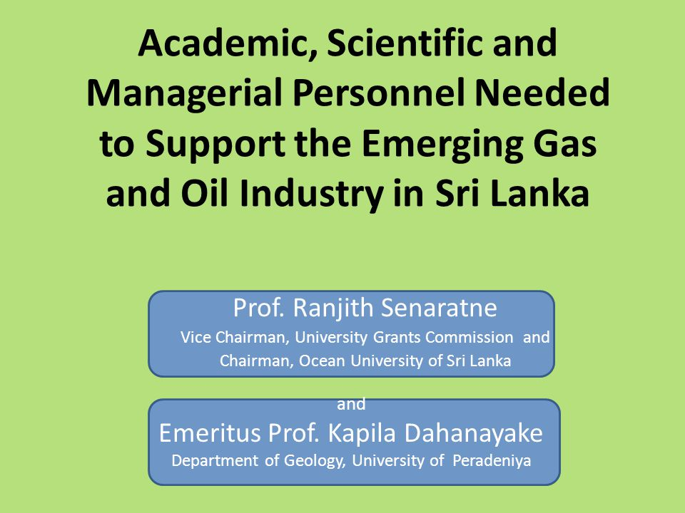 Academic, Scientific and Managerial Personnel Needed to Support the Emerging Gas and Oil Industry in Sri Lanka Prof.