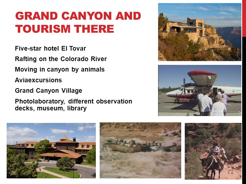 GRAND CANYON AND TOURISM THERE Five-star hotel El Tovar Rafting on the Colorado River Moving in canyon by animals Aviaexcursions Grand Canyon Village Photolaboratory, different observation decks, museum, library