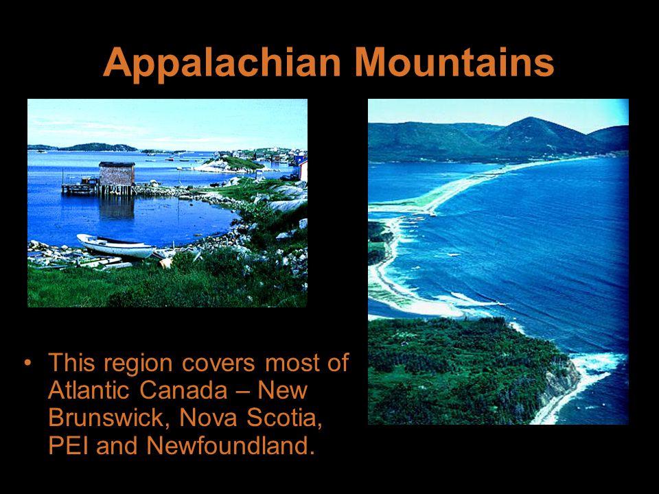 Appalachian Mountains This region covers most of Atlantic Canada – New Brunswick, Nova Scotia, PEI and Newfoundland.