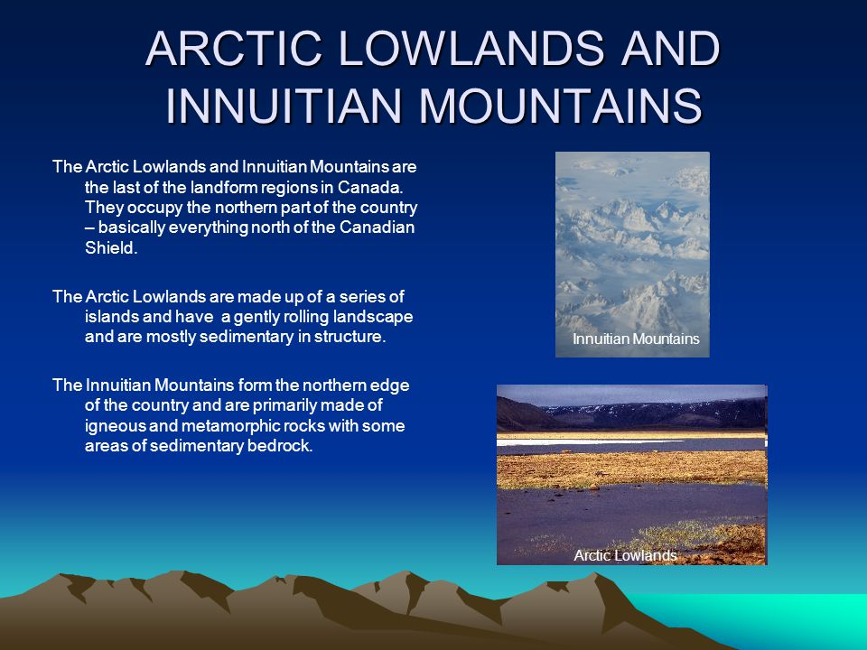 ARCTIC LOWLANDS AND INNUITIAN MOUNTAINS The Arctic Lowlands and Innuitian Mountains are the last of the landform regions in Canada. They occupy the no