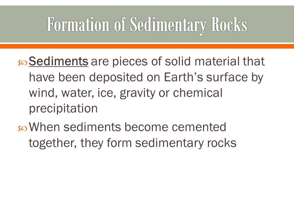  Sediments are pieces of solid material that have been deposited on Earth's surface by wind, water, ice, gravity or chemical precipitation  When sed
