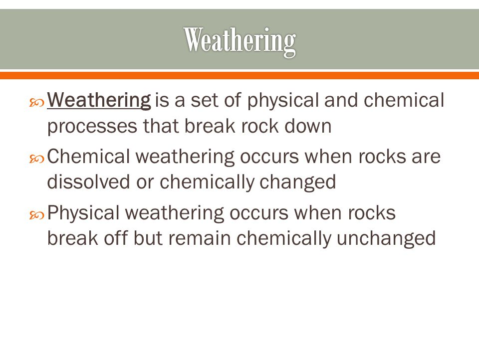  Weathering is a set of physical and chemical processes that break rock down  Chemical weathering occurs when rocks are dissolved or chemically chan