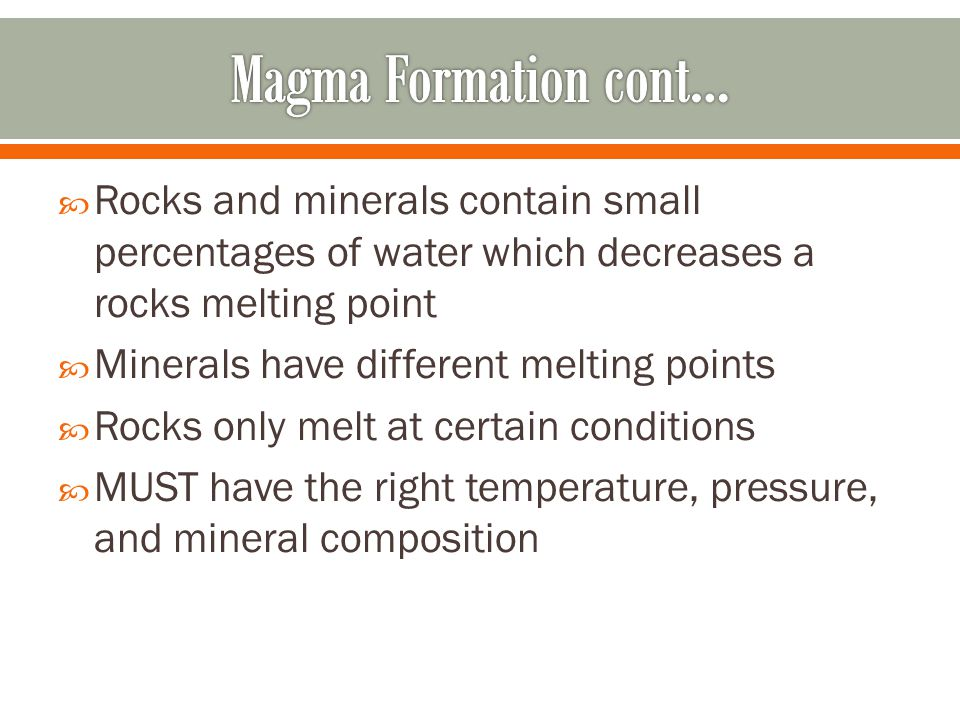  Rocks and minerals contain small percentages of water which decreases a rocks melting point  Minerals have different melting points  Rocks only me