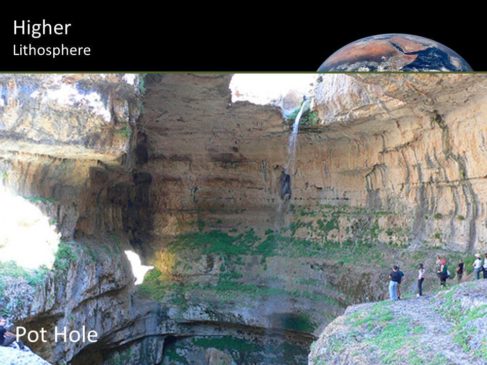 Higher Lithosphere Pot Hole