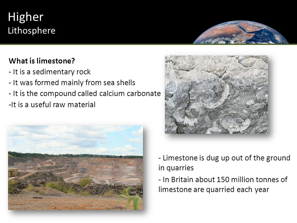 What is limestone? - It is a sedimentary rock - It was formed mainly from sea shells - It is the compound called calcium carbonate -It is a useful raw