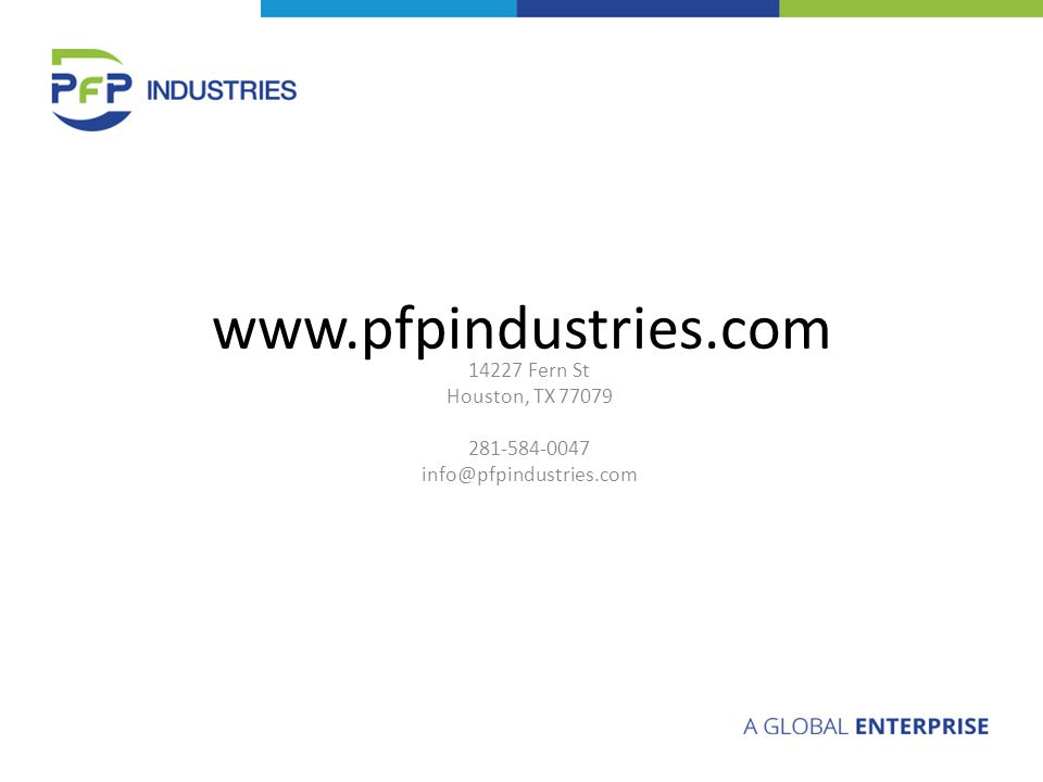 www.pfpindustries.com 14227 Fern St Houston, TX 77079 281-584-0047 info@pfpindustries.com