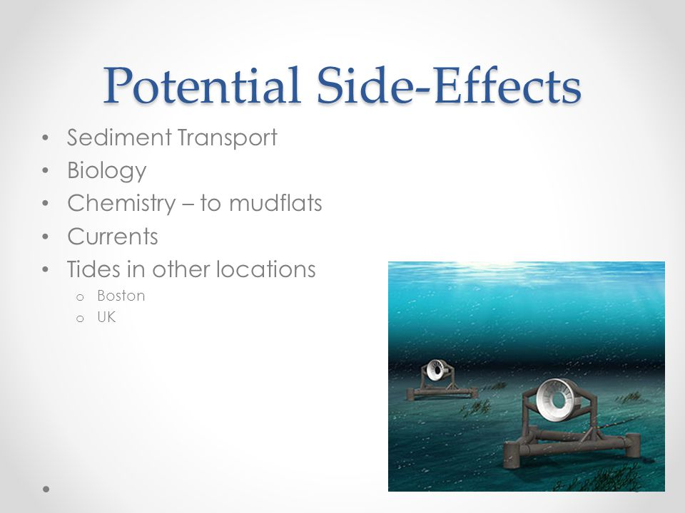 Potential Side-Effects Sediment Transport Biology Chemistry – to mudflats Currents Tides in other locations o Boston o UK