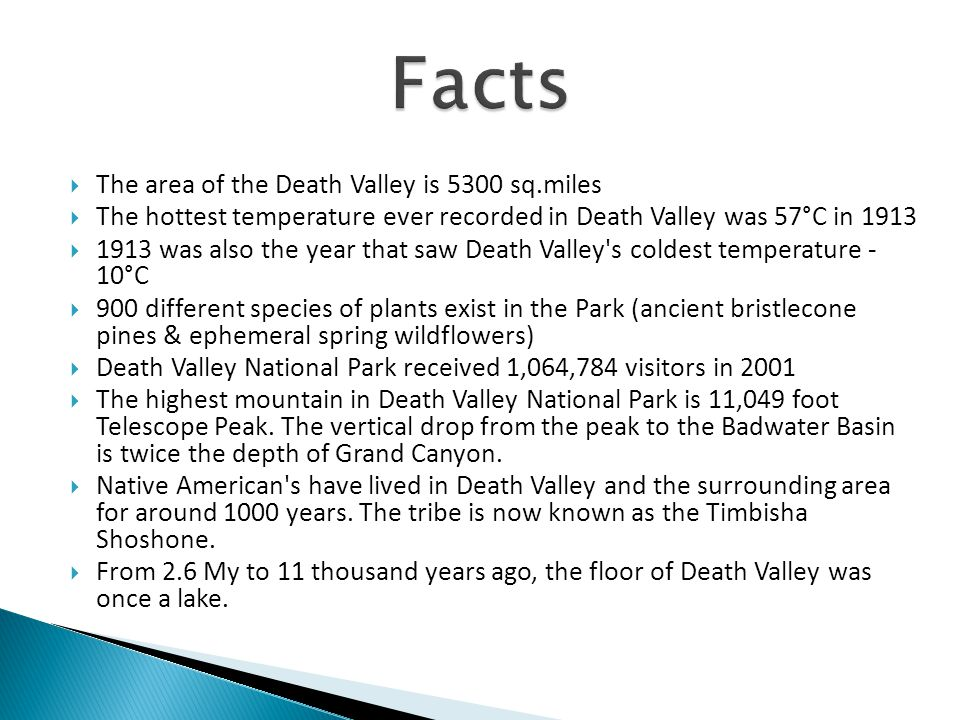  The area of the Death Valley is 5300 sq.miles  The hottest temperature ever recorded in Death Valley was 57°C in 1913  1913 was also the year that