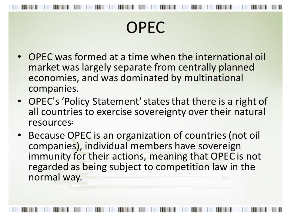 OPEC OPEC was formed at a time when the international oil market was largely separate from centrally planned economies, and was dominated by multinati