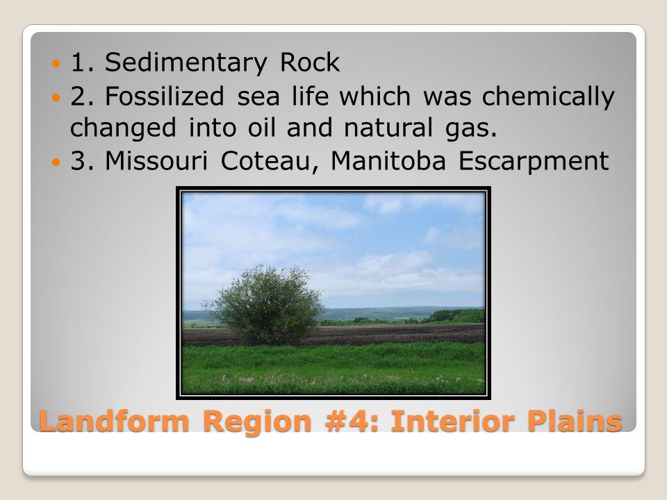 Landform Region #4: Interior Plains 1. Sedimentary Rock 2.