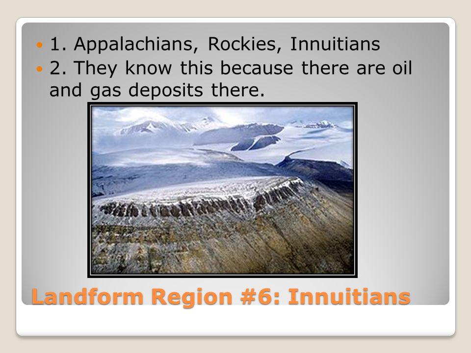 Landform Region #6: Innuitians 1. Appalachians, Rockies, Innuitians 2.