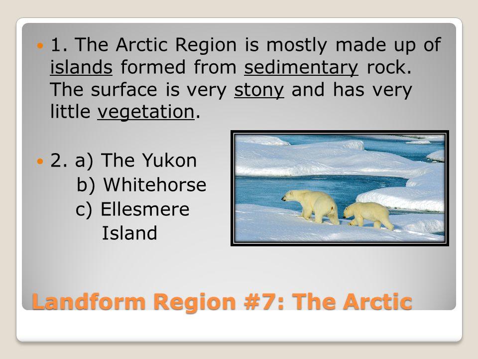 Landform Region #7: The Arctic 1.