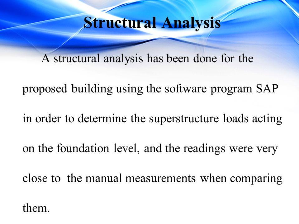Structural Analysis A structural analysis has been done for the proposed building using the software program SAP in order to determine the superstruct