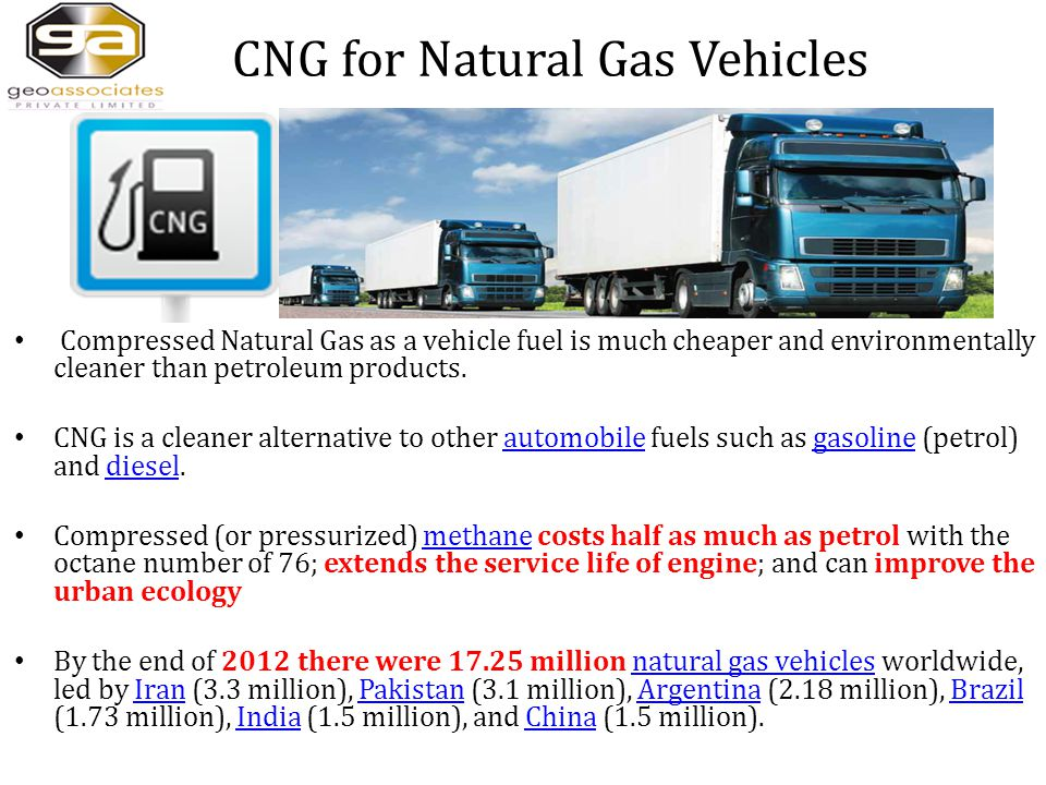 CNG for Natural Gas Vehicles Compressed Natural Gas as a vehicle fuel is much cheaper and environmentally cleaner than petroleum products.