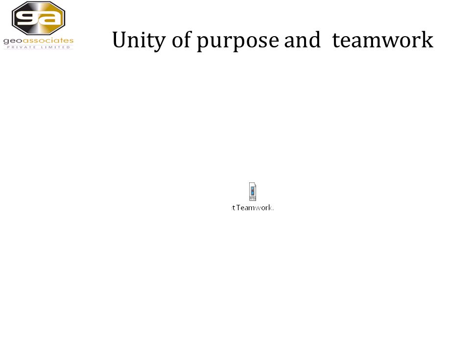 Unity of purpose and teamwork