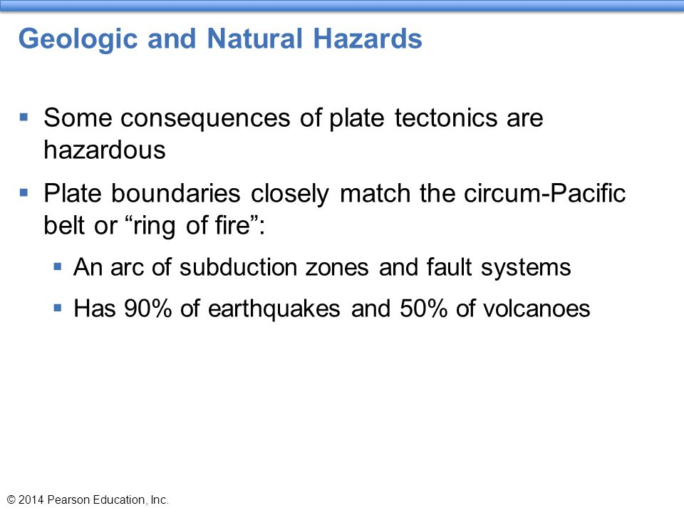 """Geologic and Natural Hazards  Some consequences of plate tectonics are hazardous  Plate boundaries closely match the circum-Pacific belt or """"ring of"""