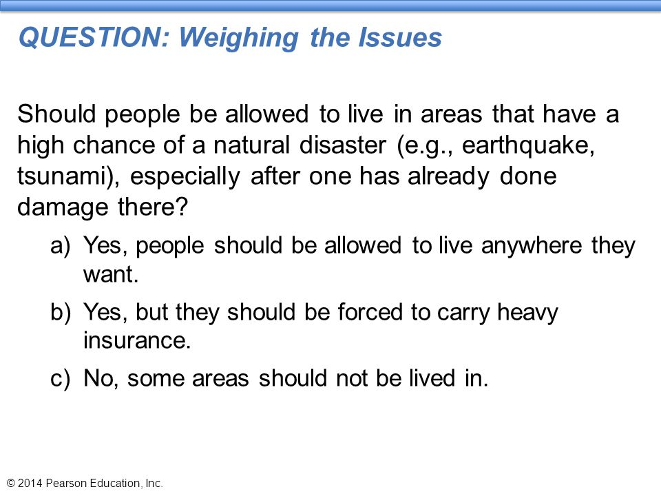 QUESTION: Weighing the Issues Should people be allowed to live in areas that have a high chance of a natural disaster (e.g., earthquake, tsunami), esp