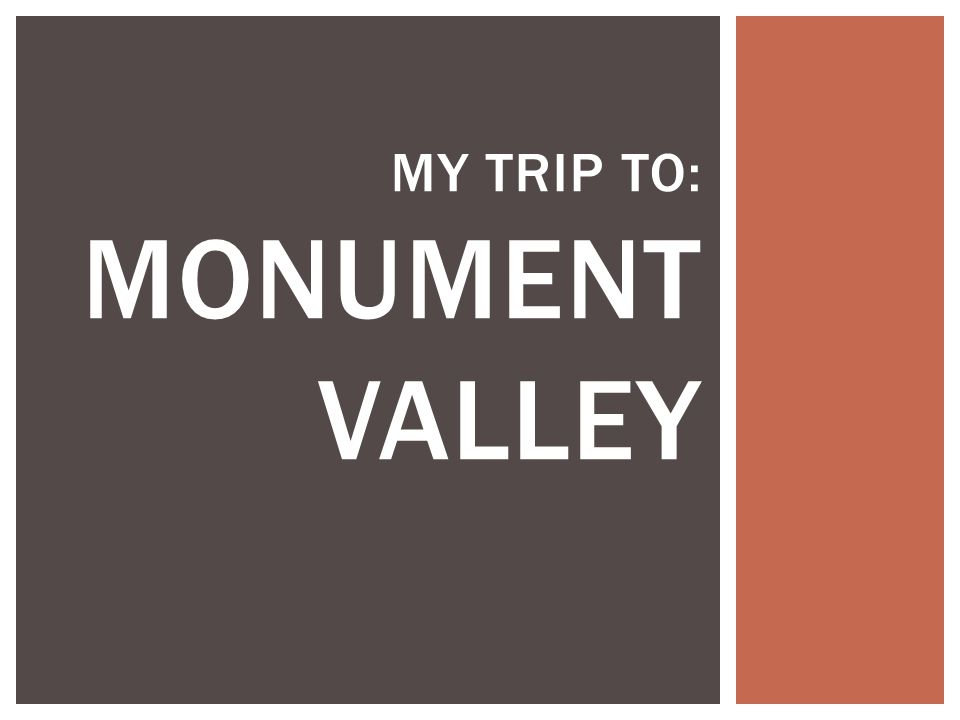 MY TRIP TO: MONUMENT VALLEY