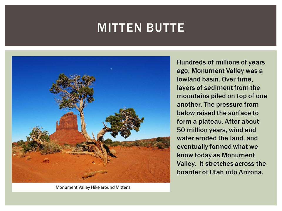 MITTEN BUTTE Hundreds of millions of years ago, Monument Valley was a lowland basin.