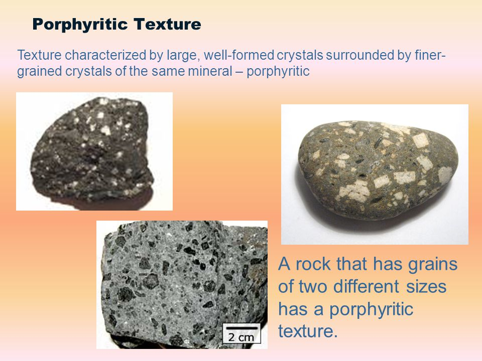 A rock that has grains of two different sizes has a porphyritic texture. Porphyritic Texture Texture characterized by large, well-formed crystals surr