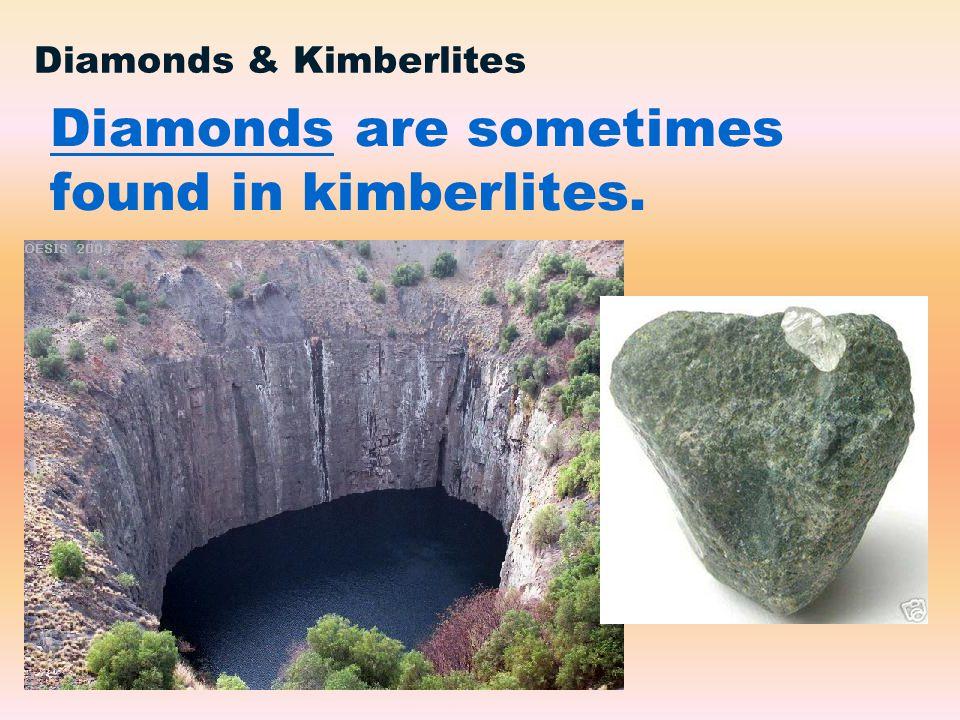 Diamonds are sometimes found in kimberlites. Diamonds & Kimberlites