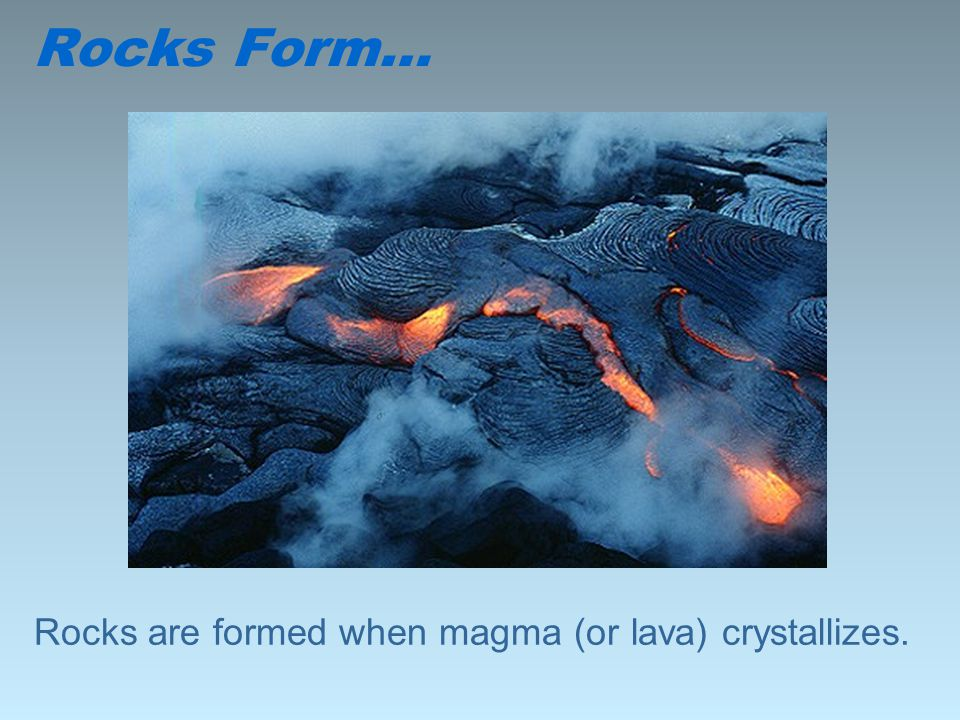 Rocks are formed when magma (or lava) crystallizes. Rocks Form…