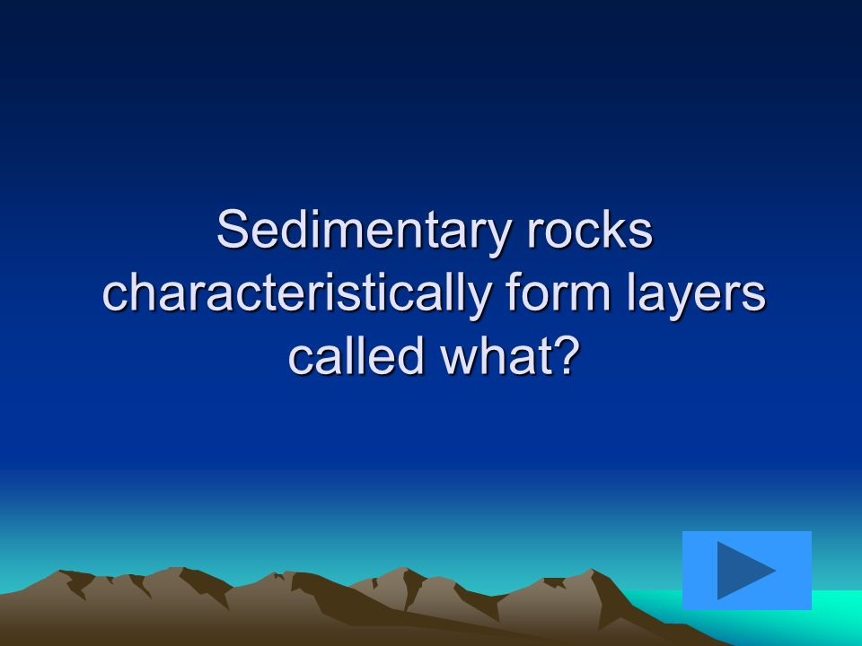 Sedimentary rocks characteristically form layers called what?