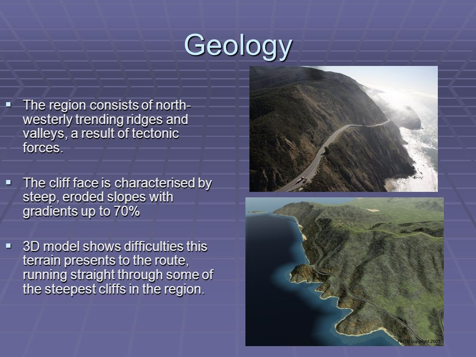 Geology  The region consists of north- westerly trending ridges and valleys, a result of tectonic forces.