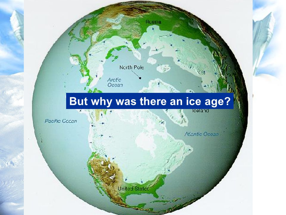 But why was there an ice age